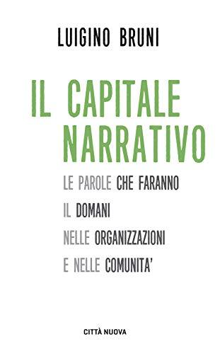 Il capitale narrativo. Le parole che faranno il domani nelle organizzazioni e nelle comunità