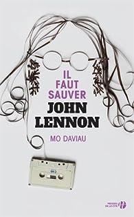 Il faut sauver John Lennon - Mo DAVIAU - Babelio