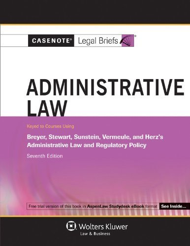 casenotes-legal-briefs-administrative-law-keyed-to-breyer-stewart-sunstein-vermeule-7th-edition-case