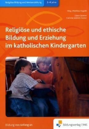 Religiöse und ethische Bildung und Erziehung im katholischen Kindergarten (Katholische Erziehung)