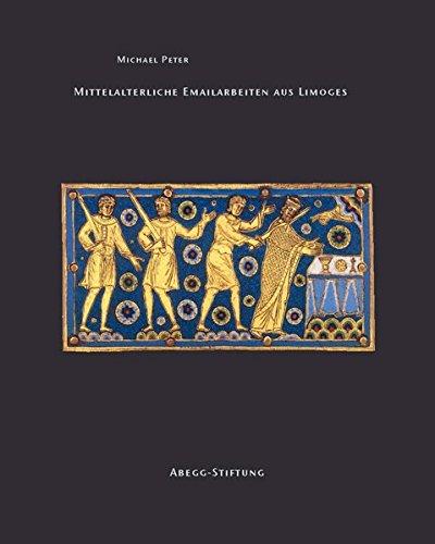 Mittelalterliche Emailarbeiten aus Limoges (Abegg-Stiftung Monographien)