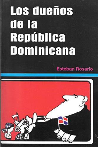 Los Dueños de la República Dominicana por Esteban Rosario