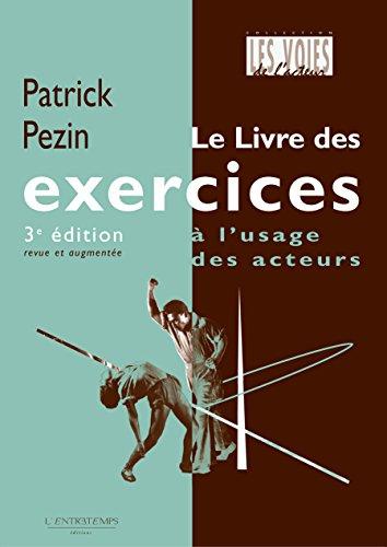 Le livre des exercices, 3e édition: à l'usage des acteurs - Les voies de l'acteur