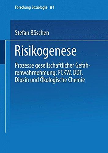 Risikogenese: Prozesse Gesellschaftlicher Gefahrenwahrnehmung: Fckw, Ddt, Dioxin Und Ökologische Chemie (Forschung Soziologie) (German Edition) by Stefan Böschen (2000-01-31)