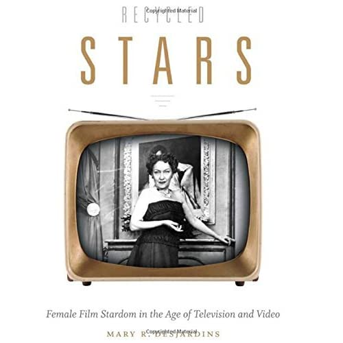 Recycled Stars: Female Film Stardom in the Age of Television and Video (Console-ing Passions) by Mary R. Desjardins (2015-03-06)