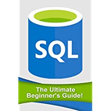 SQL: The Ultimate Beginner's Guide! (English Edition)