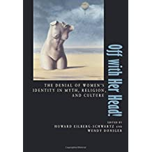 Off with Her Head!: The Denial of Women's Identity in Myth, Religion and Culture