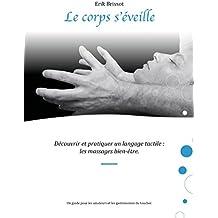 Le corps s'éveille: Découvrir et pratiquer un langage tactile : les massages bien-être (French Edition)