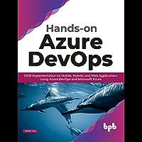 Hands-on Azure DevOps: CICD Implementation for Mobile, Hybrid, and Web Applications Using Azure DevOps and Microsoft…