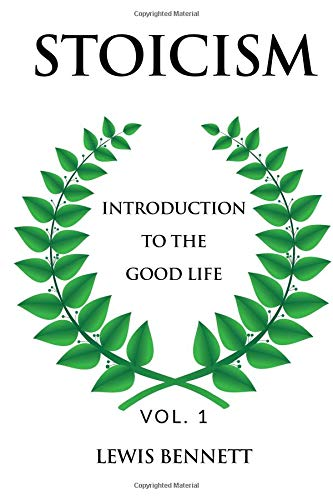 Stoicism: Introduction to the Good Life: Volume 1