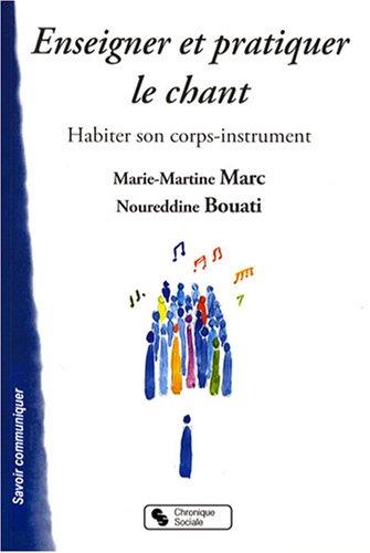 Enseigner et pratiquer le chant : Habiter son corps-instrument par Noureddine Bouati, Marie-Martine Marc
