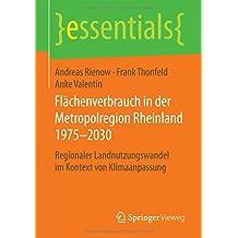 Flächenverbrauch in der Metropolregion Rheinland 1975–2030: Regionaler Landnutzungswandel im Kontext von Klimaanpassung (essentials)