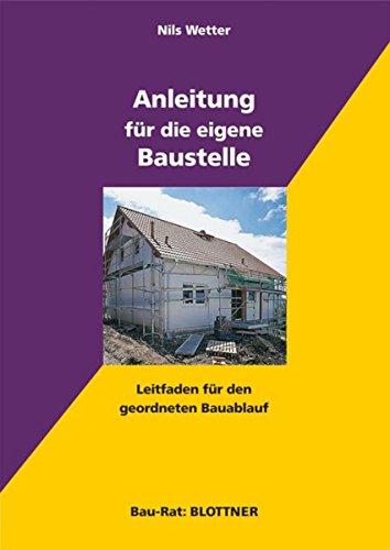 Anleitung für die eigene Baustelle: Leitfaden für den geordneten Bauablauf (Bau-Rat)