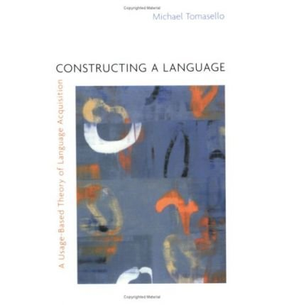 [(Constructing a Language: A Usage-Based Theory of Language Acquisition)] [Author: Michael Tomasello] published on (March, 2005)