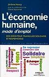 L'économie humaine, mode d'emploi: Des idées pour travailler solidaire et responsable...