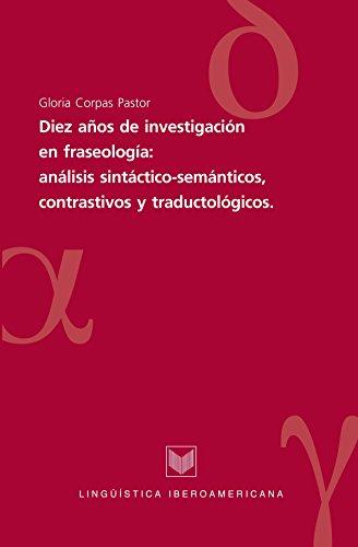 Diez años de investigaciones en fraseología: análisis sintáctico-semánticos, contrastivos y traductológicos (Lingüística Iberoamericana nº 20)