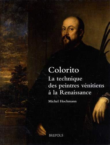 Colorito. La Technique Des Peintres Venitiens a la Renaissance