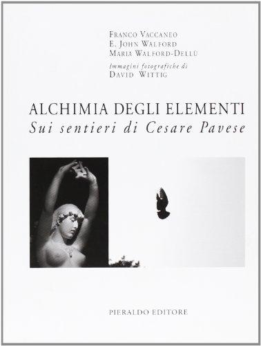 Alchimia degli elementi. Sui sentieri di Cesare Pavese