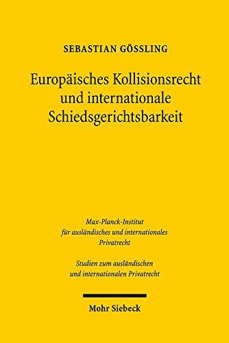 Europäisches Kollisionsrecht und internationale Schiedsgerichtsbarkeit: Die Bedeutung der Rom I-Verordnung bei der Bestimmung des anwendbaren ... und internationalen Privatrecht)