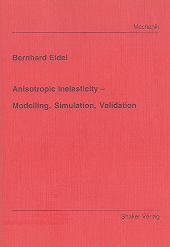 Anisotropic Inelasticity - Modelling, Simulation, Validation (Berichte aus der Mechanik)