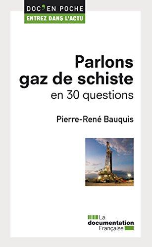 Parlons gaz de schiste en 30 questions (Doc en poche - Entrez dans l'actu t. 25) par Bauquis Pierre-René