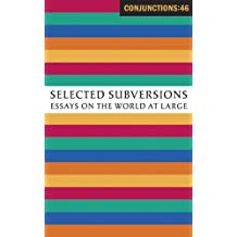 Conjunctions: 46, Selected Subversions: Essays on the World at Large by John Crowley (2006-05-01)