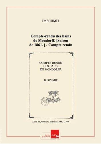 Compte-rendu des bains de Mondorff. [Saison de 1861.] - Compte rendu des bains de Mondorff. Saison de 1862 [-saison de 1864]. [Signé : Dr Schmit.] [Edition de 1861-1864] par Dr (médecin thermal à Mondorff) Schmit