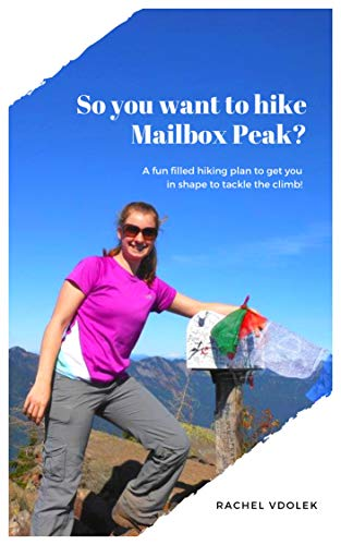 So You Want to Hike Mailbox Peak?: A fun filled hiking plan to get you in shape to tackle the climb! (English Edition) (Fun Mailbox)
