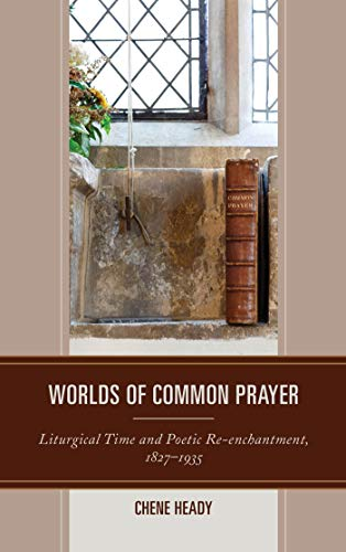 Worlds of Common Prayer: Liturgical Time and Poetic Re-enchantment, 1827-1935 (English Edition)