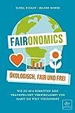 Faironomics: Ökologisch, fair und frei  Wie du in 8 Schritten dein Traumprojekt verwirklichst und damit die Welt veränderst (dtv Sachbuch) - Ilona Koglin, Marek Rohde