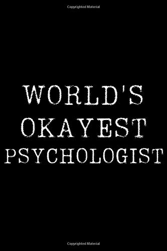 World's Okayest Psychologist: Blank Lined Journal For Taking Notes, Journaling, Funny Gift, Gag Gift For Coworker or Family Member