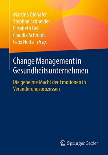 Gesundheitsunternehmen: Die geheime Macht der Emotionen in Veränderungsprozessen ()