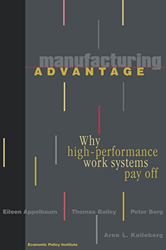 Manufacturing Advantage: Why High Performance Work Systems Pay Off (ILR Press Books)