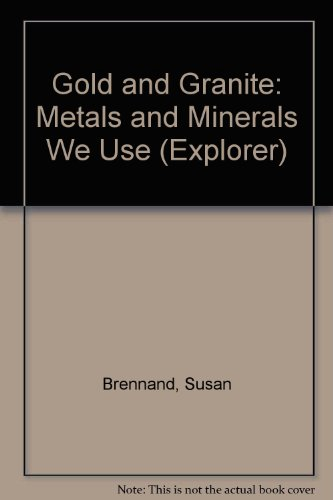 Gold and granite : metals and minerals we use
