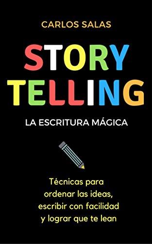 Storytelling, la escritura mágica: Técnicas para ordenar las ideas, escribir con facilidad y hacer que te lean por Carlos Salas