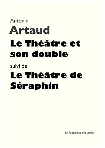 Le Théâtre et son double: suivi de: Le Théâtre de Séraphin (Folio Essais t. 14) par  République des Lettres