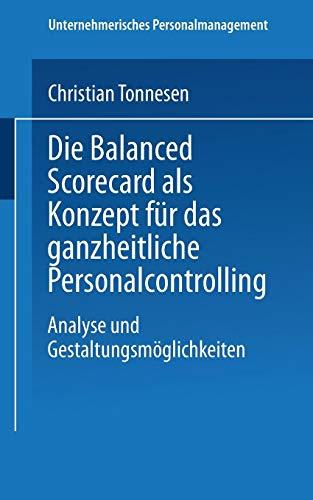 Die Balanced Scorecard als Konzept für das ganzheitliche Personalcontrolling. Analyse und Gestaltungsmöglichkeiten (Unternehmerisches Personalmanagement)