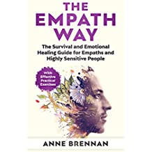The Empath Way: The Survival and Emotional Healing Guide for Empaths and Highly Sensitive People (With Practical Exercises) (English Edition)