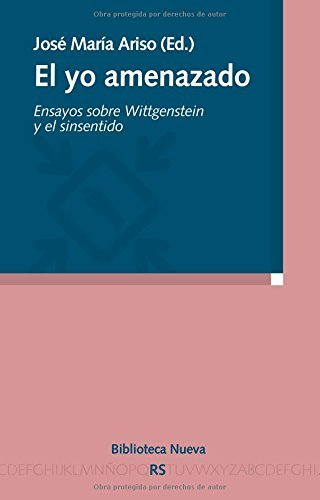 El yo amenazado. Ensayos sobre Wittgenstein y el sin sentido (Razón y Sociedad) por Jose Maria (ed.) Ariso