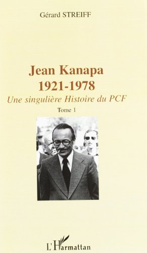 Descargar Libro Jean kanapa, 1921-1978 : une singuliere histoire du pcf (2 vol.) de Gérard Streiff