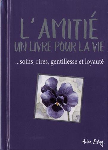 L'amitié : un livre pour la vie : ...soins, rires, gentillesse et loyauté