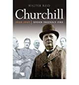[(Churchill 1940-1945: Under Friendly Fire)] [ By (author) Walter Reid ] [March, 2013]