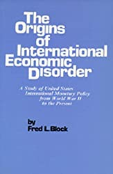 The Origins of International Economic Disorder: A Study of United States International Monetary Policy from World War II to the Present by Fred L. Block (1978-10-27)