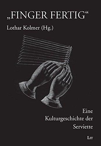 """""""Finger fertig"""": Eine Kulturgeschichte der Serviette (Ausstellungskataloge)"""