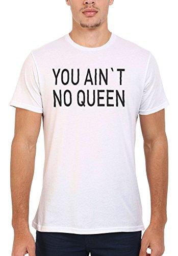 You Ain`t No Queen Cool Men Women Damen Herren Unisex Top T Shirt .Weiß