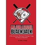 [ Major League Blackjack: A Revolutionary Blackjack Strategy Using The Rules Of Baseball ] By Trump, Alex (Author) [ Apr