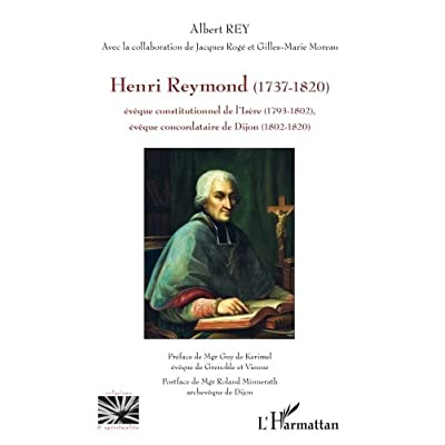 Henri Reymond (1737-1820): Evêque constitutionnel de l'Isère (1793-1802) - Evêque concordataire de Dijon (1802-1820)