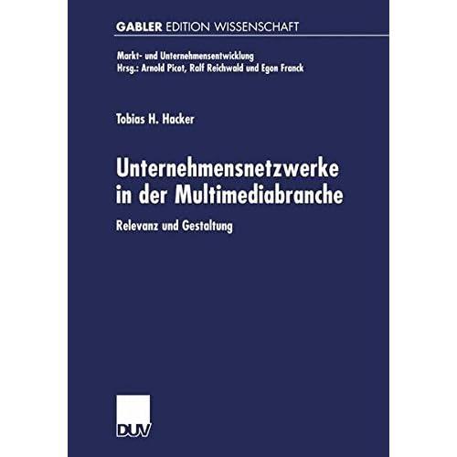 Unternehmensnetzwerke in der Multimediabranche. Relevanz und Gestaltung (Markt- und Unternehmensentwicklung Markets and Organisations) by Tobias H. Hacker (2002-02-25)