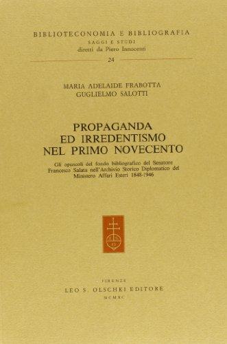 Propaganda e irredentismo nel primo Novecento. Gli opuscoli del Fondo bibliografico del senatore Francesco Salata...