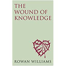 The Wound of Knowledge: Christian Spirituality from the New Testament to St. John of the Cross